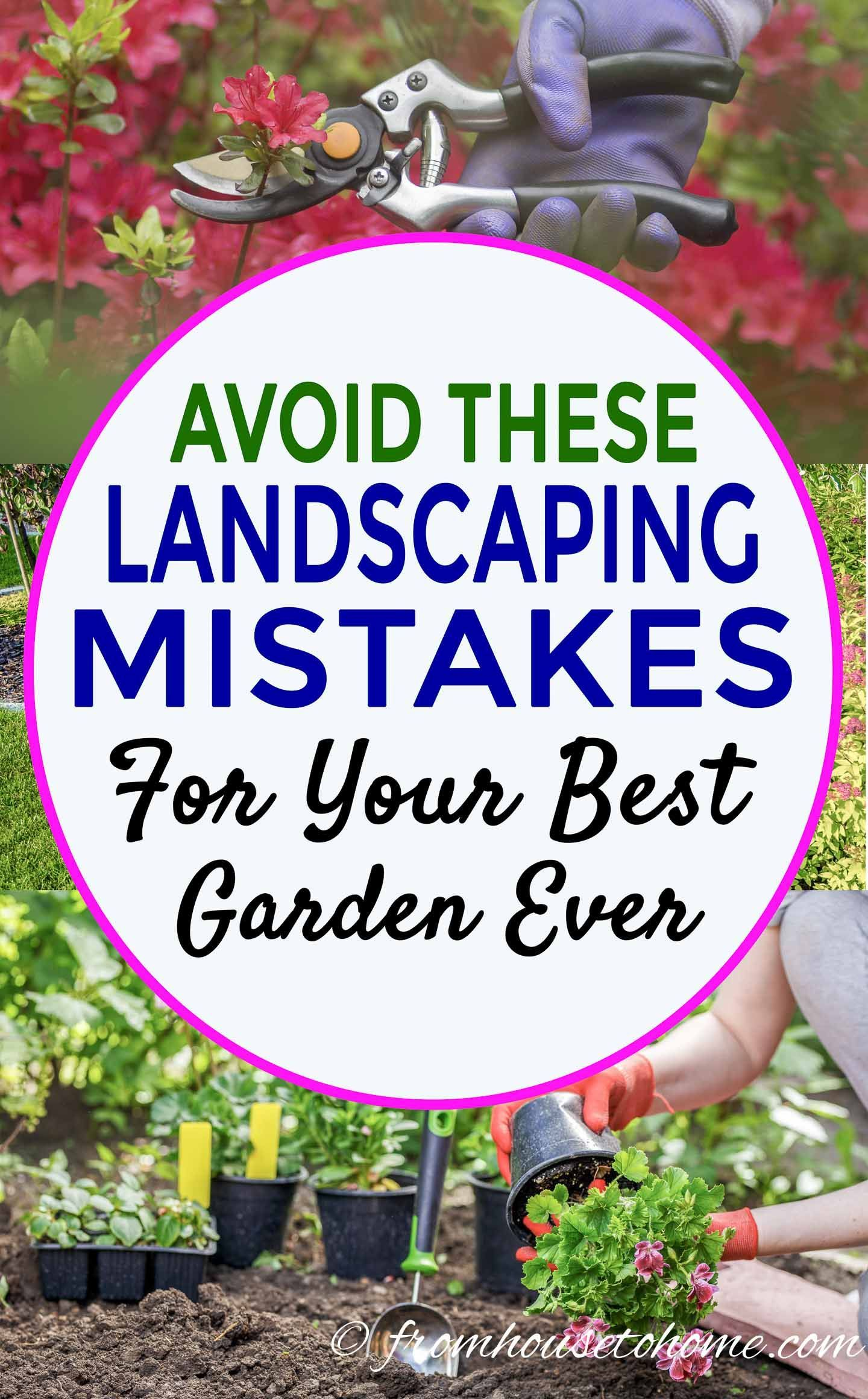 Avoid These 10 Landscaping Mistakes For Your Best Garden Ever - Gardening @ From House To Home #landscapingtips