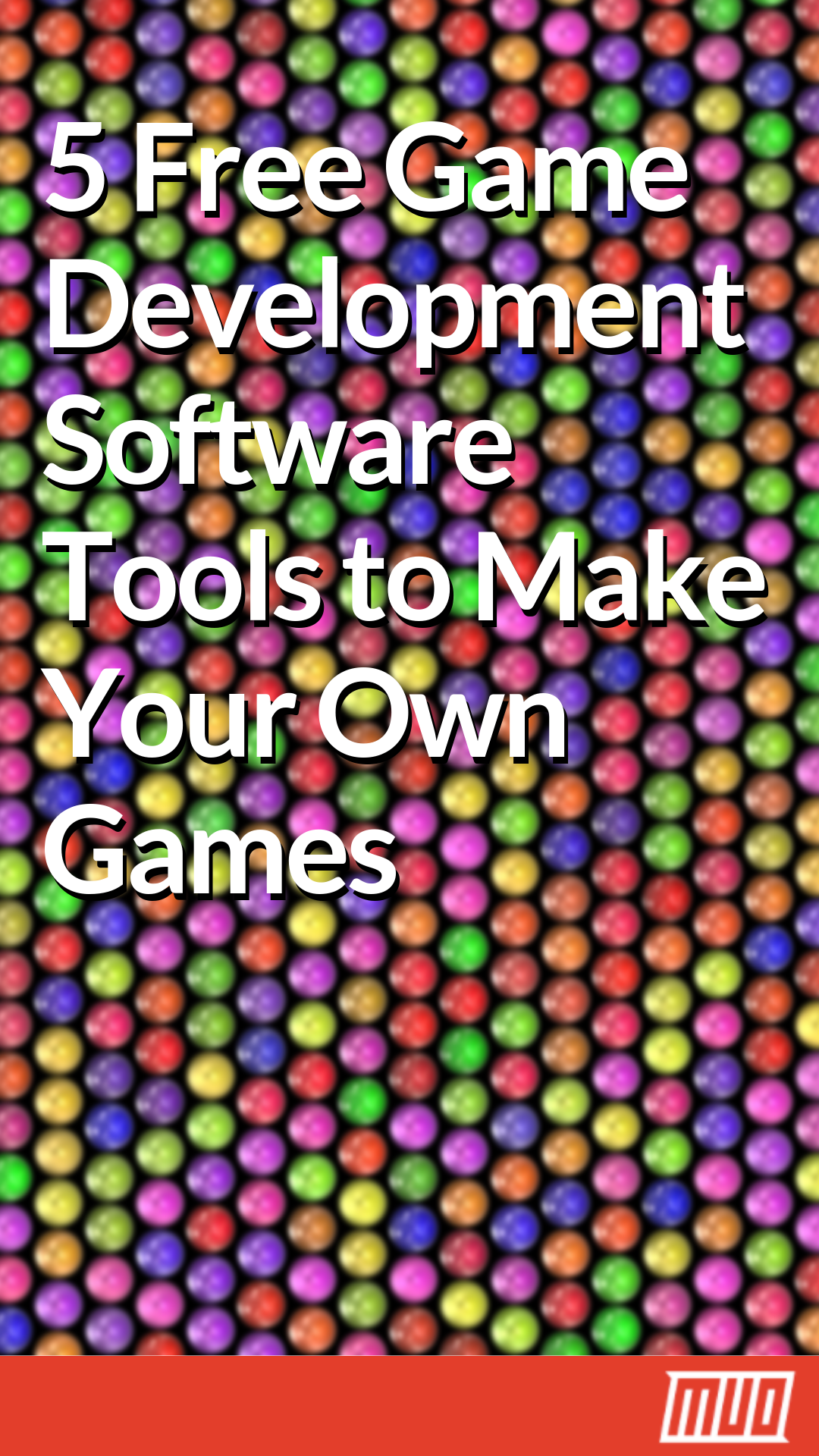 5 Free Game Development Software Tools to Make Your Own