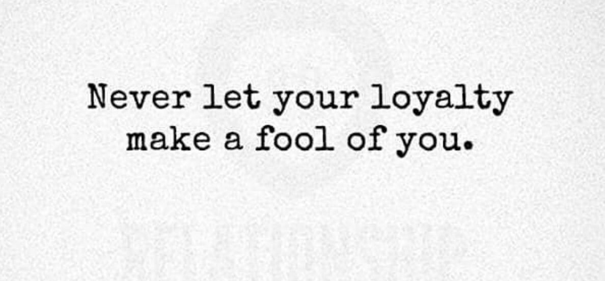 Never Feel A Fool For Being Loyal To The Wrong People Just Lesdon Learned Be Loyal To Oneself Corny Quotes Writing Quotes Inspirational Quotes