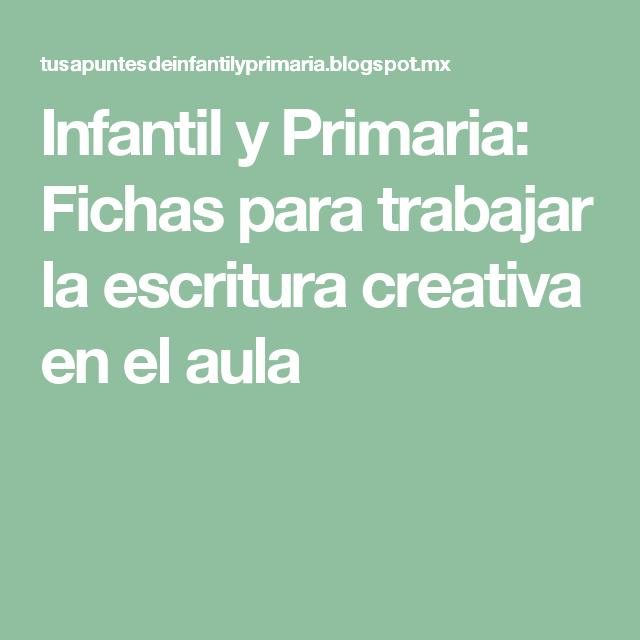 Infantil y Primaria: Fichas para trabajar la escritura creativa en el aula