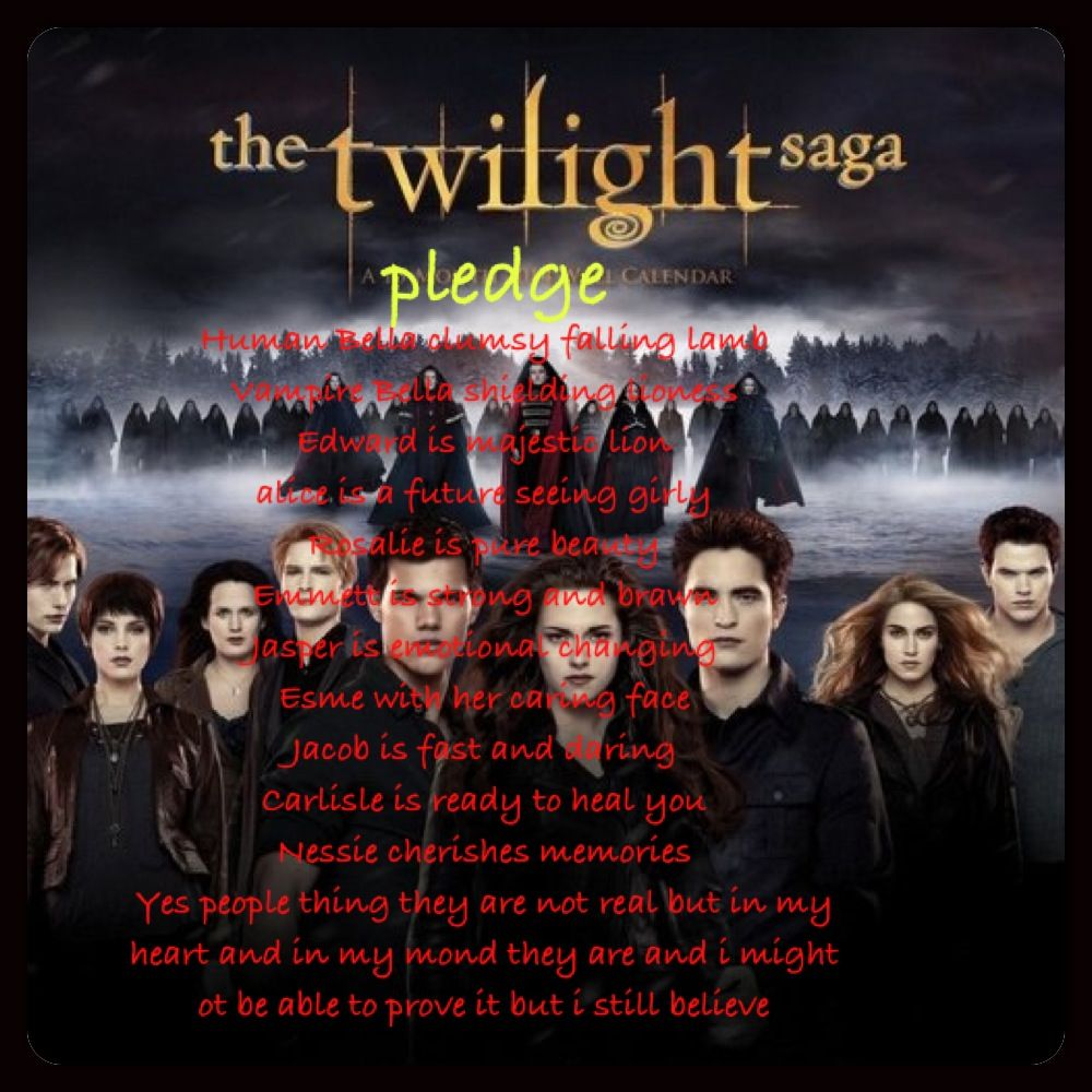 The twilight pledge written by Gianna greg... While saying the pledge put you hands in the shape of fangs and at the end put them up to your mouth then down and say twilight forever