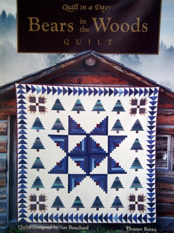 Quilt In A Day Bears In The Woods Quilt By Eleanor Burns