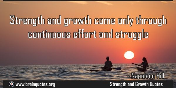 Strength And Growth Come Only Through Continuous Effort And
