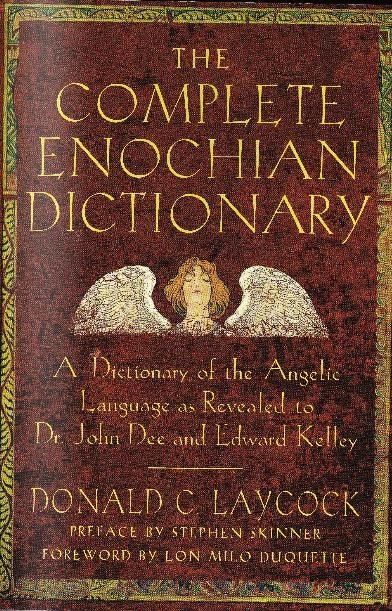 The Complete Enochian Dictionary A Dictionary Of The Angelic