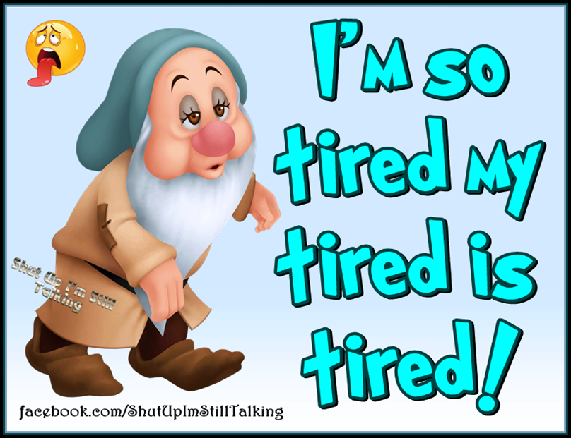 I Am So Tired My Tired Is Tired Funny Quotes Quote Jokes Lol Tired