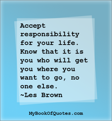 Take Responsibility For Your Own Life Wise Quotes Motivational Quotes Image Quotes