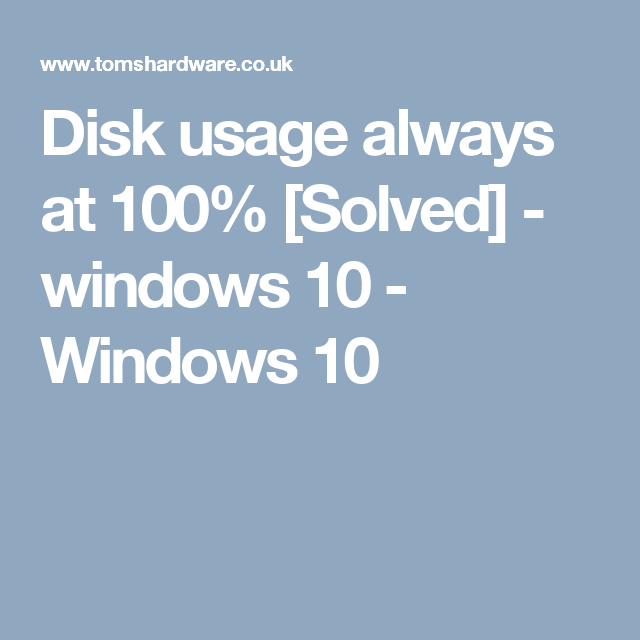 Disk usage always at 100% [Solved] - windows 10 - Windows 10