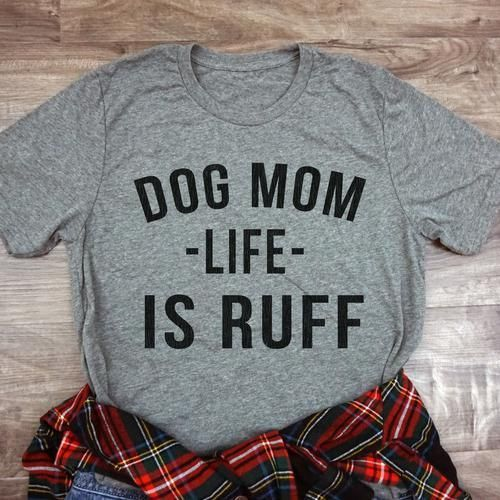 670c13e0f6e97 Dog Mom Life Is Ruff Tee - Dog Mom Shirt - Dog Mom Tee - Cute graphic tees  for women. Gifts for Her. Cute outfits for spring and summer.