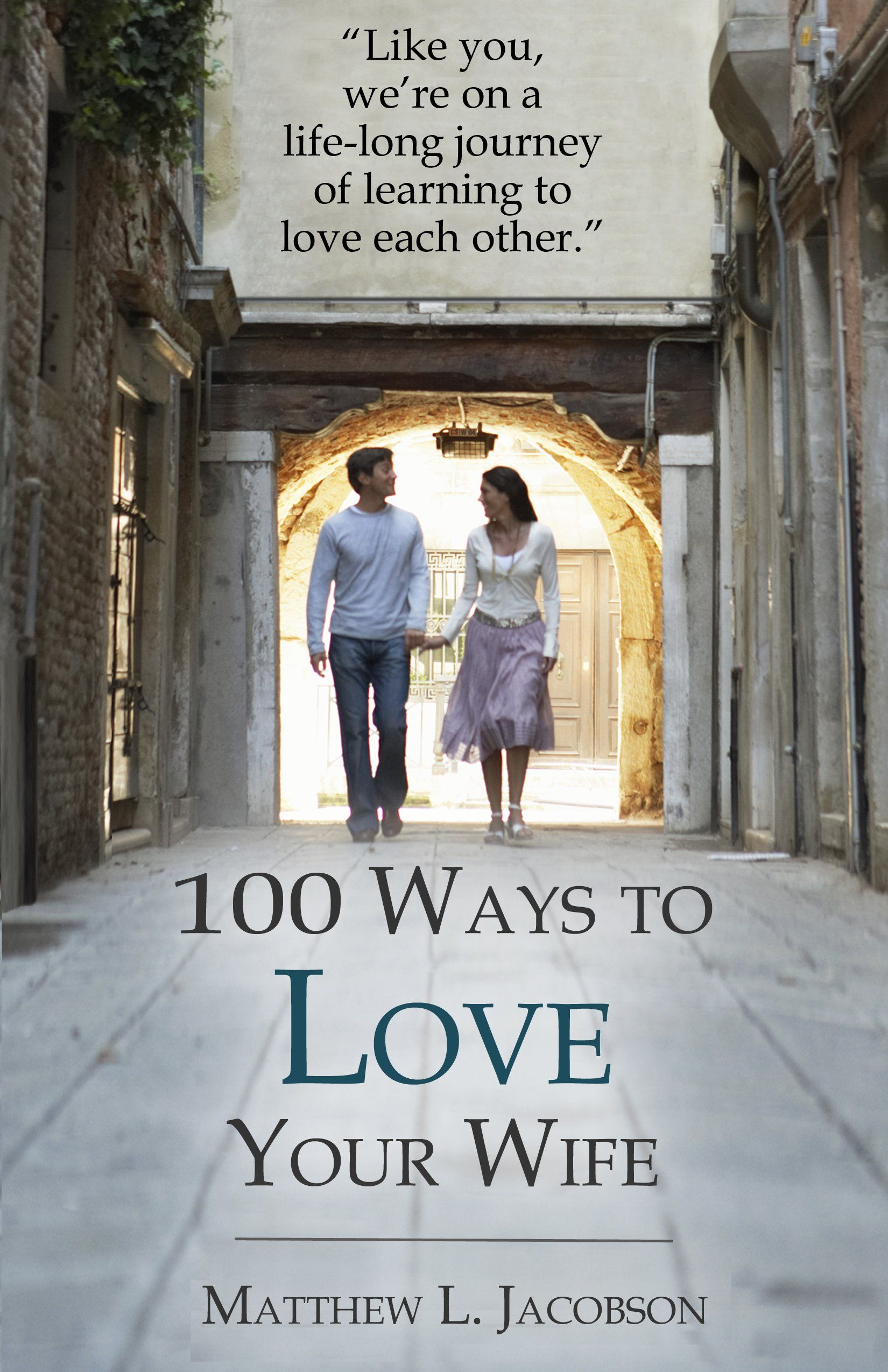 100 Ways to Love Your Wife: A Life-long Journey of Learning to Love Each  Other:Amazon:Kindle Store