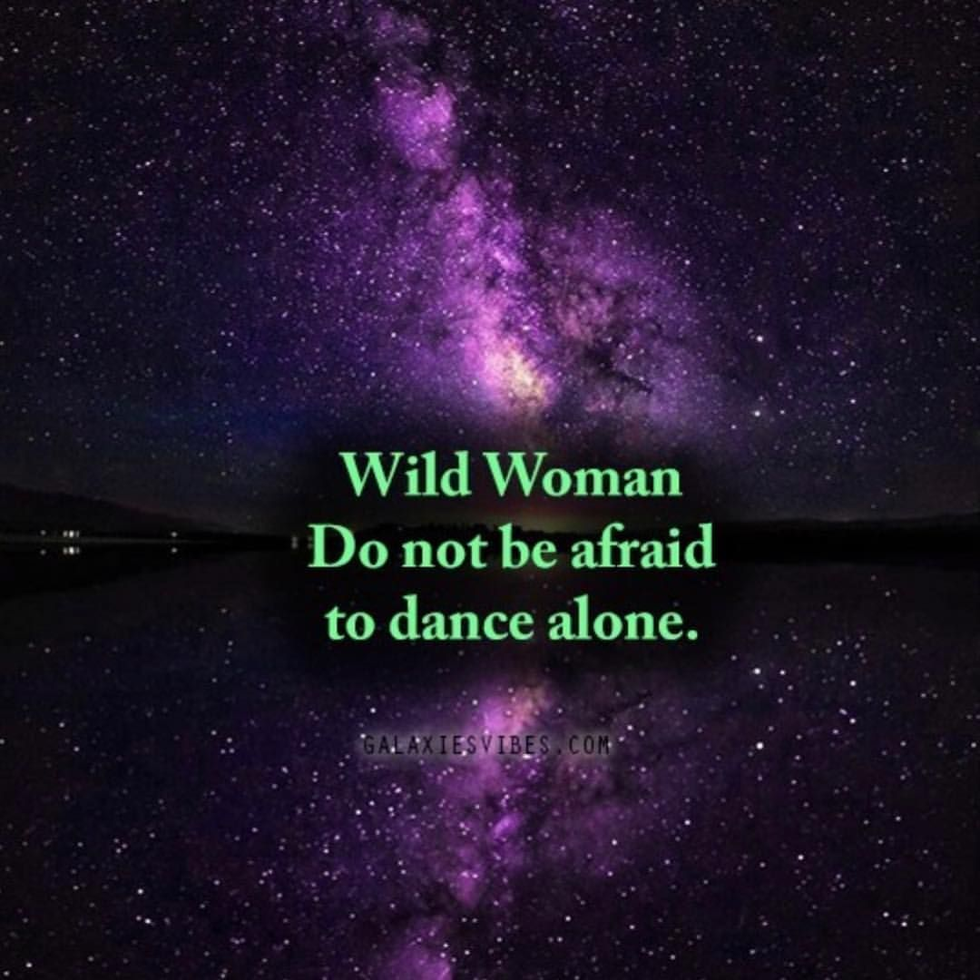 Wild Woman Do Not Be Afraid To Dance Alone Vibe Quote Best Love Quotes Funny Quotes