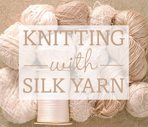 Have You Knit With Silk Yarns Get Three Top Tips For Working With