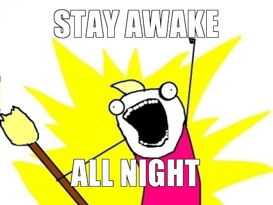 How to stay awake all night? 8 Stages of an All Nighter General - how to keep yourself awake