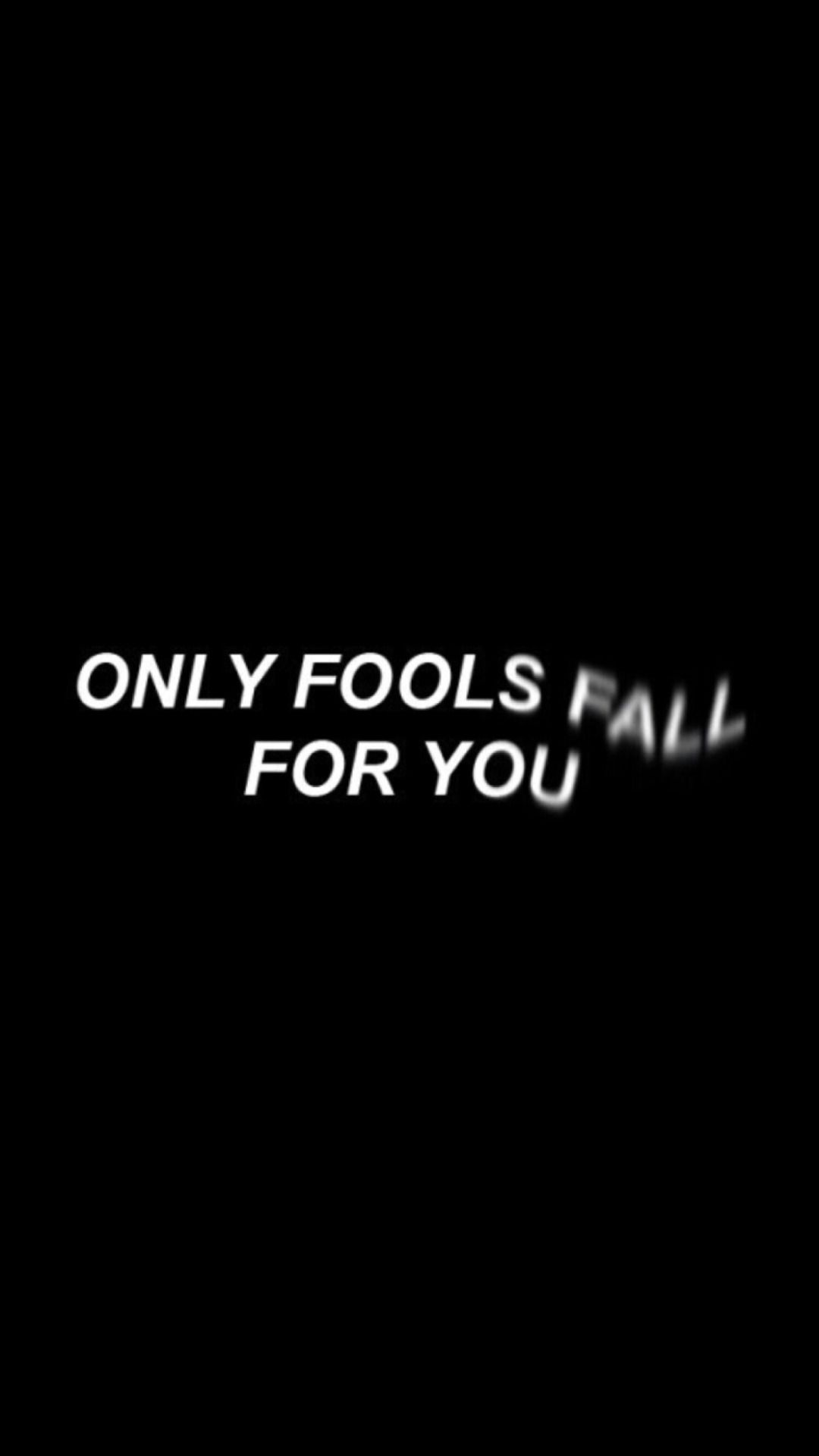 Only Fools Black Aesthetic Black And White Aesthetic Words