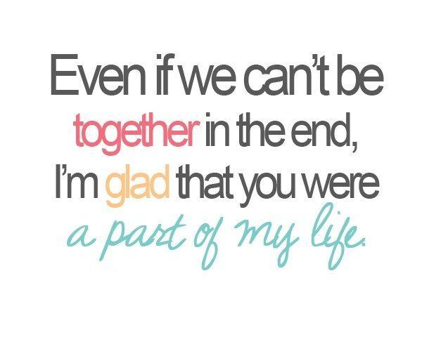 Even if we can\'t be together in the end, I\'m glad that you ...