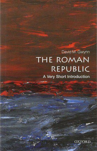 The Roman Republic A Very Short Introduction Very Short Introductions Oxford University Press Uk Roman Republic Gwynn United States Capitals