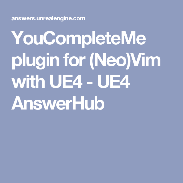 YouCompleteMe plugin for (Neo)Vim with UE4 - UE4 AnswerHub