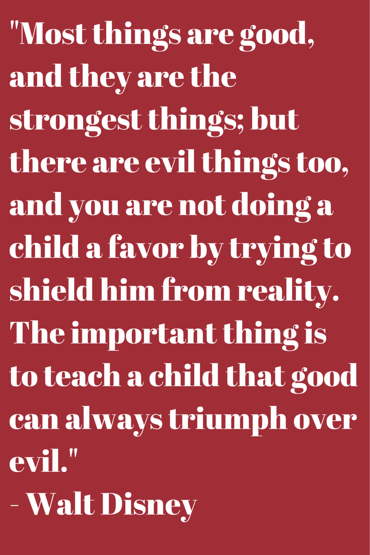 The Important Thing Is To Teach A Child That Good Can Always Triumph