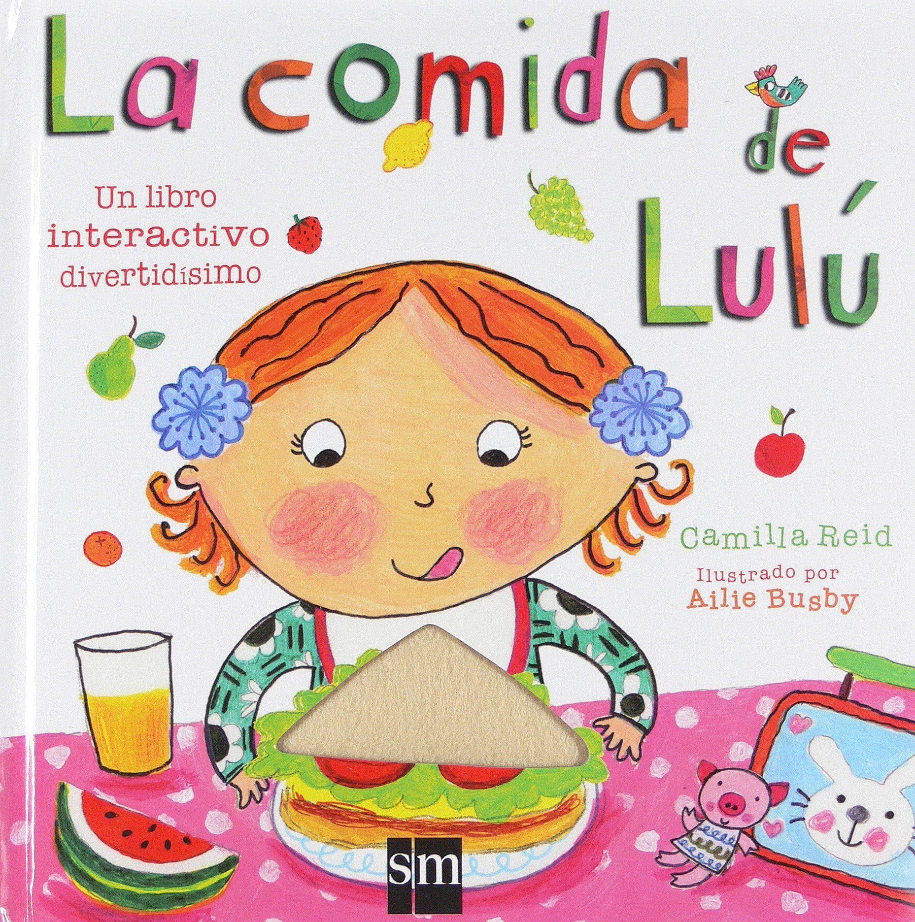 La Comida De Lulú Amazon Es Camilla Reid Ailie Busby Teresa Tellechea Libro Alimentacion Para Niños Nutricion Para Niños Alimentación Saludable Para Niños