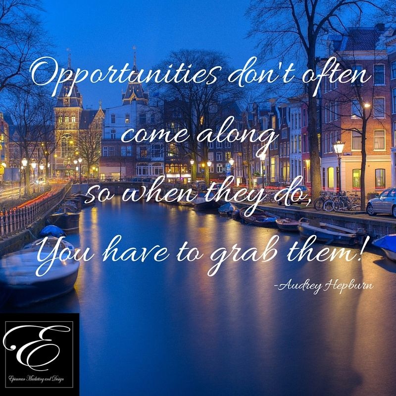 From Audrey Hepburn - When a Opportunity presents itself GRAB it! #entrepreneur