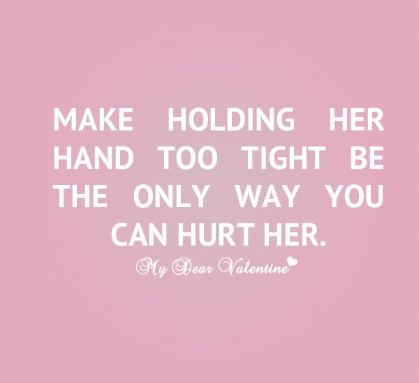Make holding her hand too tight be the only way you can hurt her ...