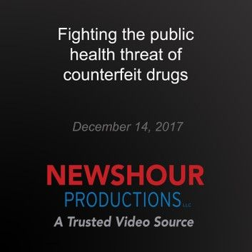 Fighting The Public Health Threat Of Counterfeit Drugs