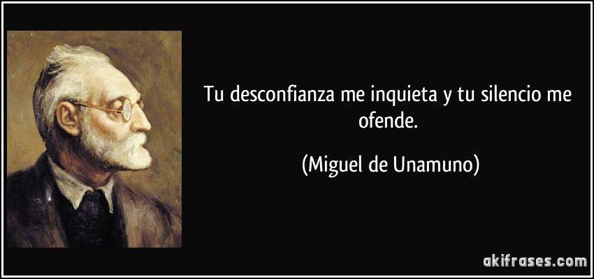 Tu Desconfianza Me Inquieta Y Tu Silencio Me Ofende Miguel