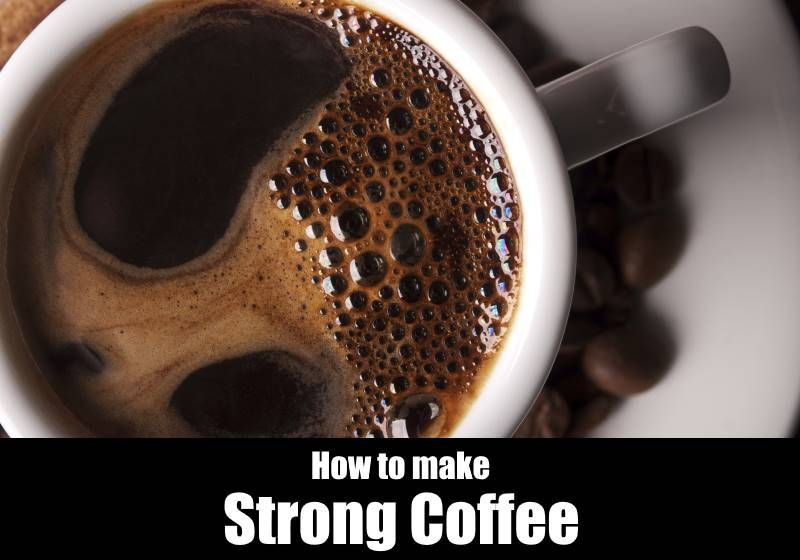 How To Make Strong Coffee Stronger Coffee benefits