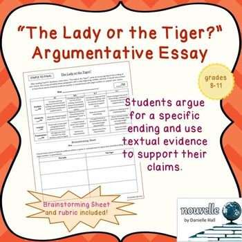 this document includes directions a graphic organizer and a enrich your study of frank stockton s the lady or the tiger students write an argumentative essay to support their chosen ending