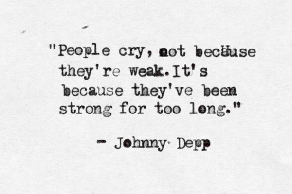 Image result for people cry not because they're weak but because they've been strong for too long