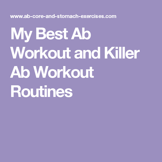 My Best Ab Workout And Killer Routines