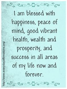 I Am Blessed With Happiness Peace Of Mind Good Vibrant Health Wealth And Prosperity And Success In All Ar Daily Affirmations Affirmation Quotes Affirmations