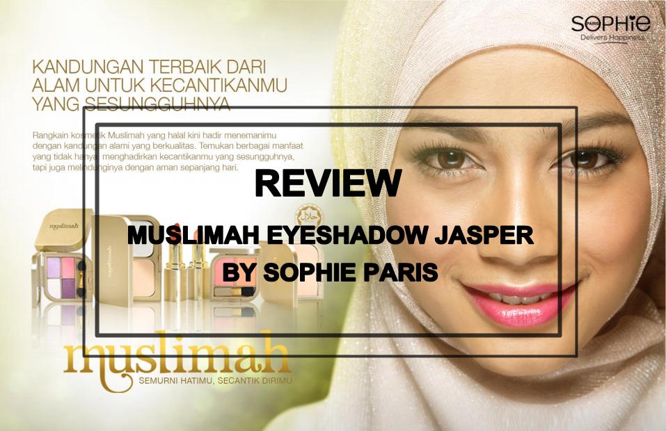 Misstyameyo Let S Talk About Muslimah By Sophie Paris Eyeshadow Jasper Reviews Photos Swatches Jasper Paris Kecantikan