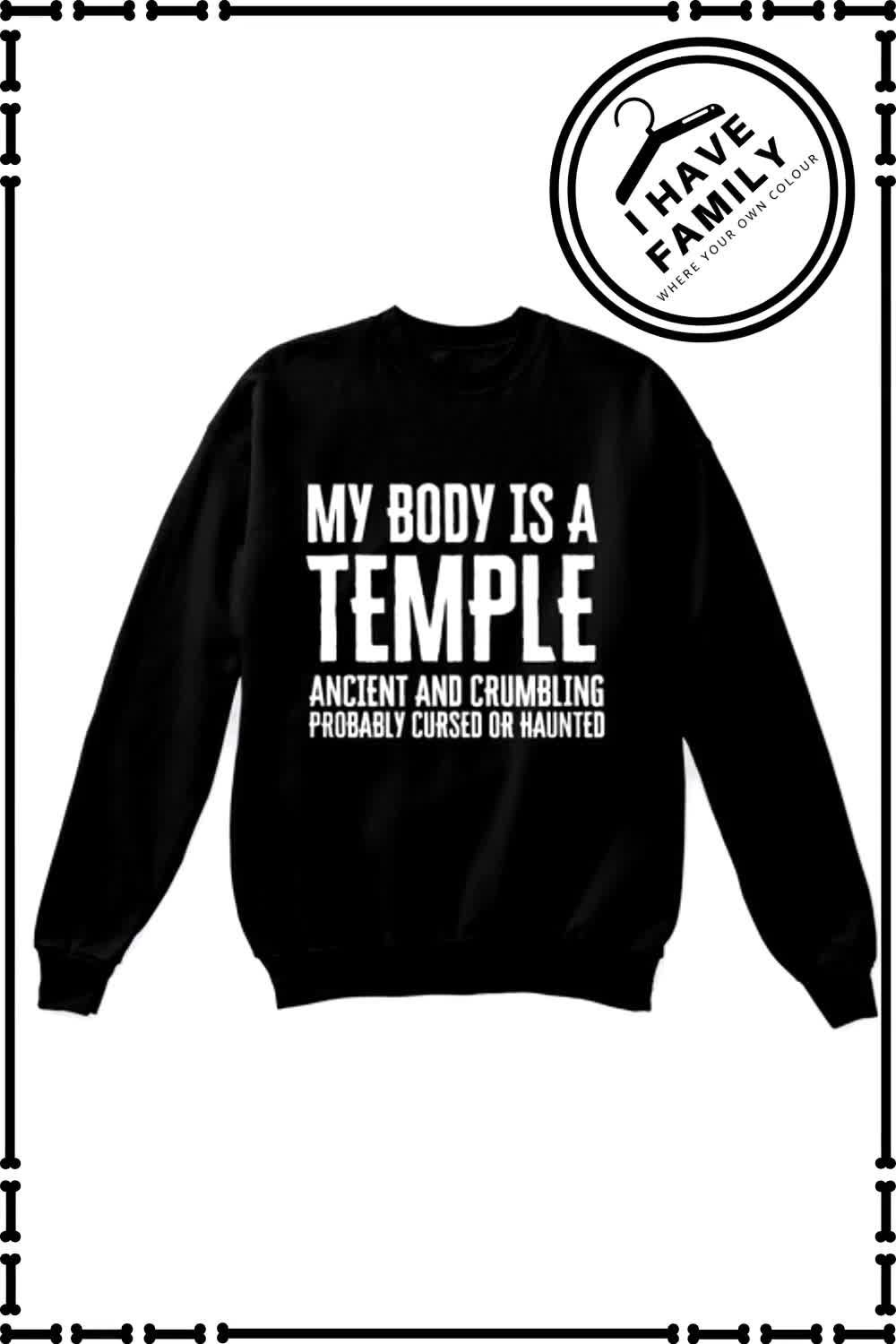 MY BODY IS A TEMPLE - FUNNY SWEATSHIRT FOR YOUR LOVED ONES