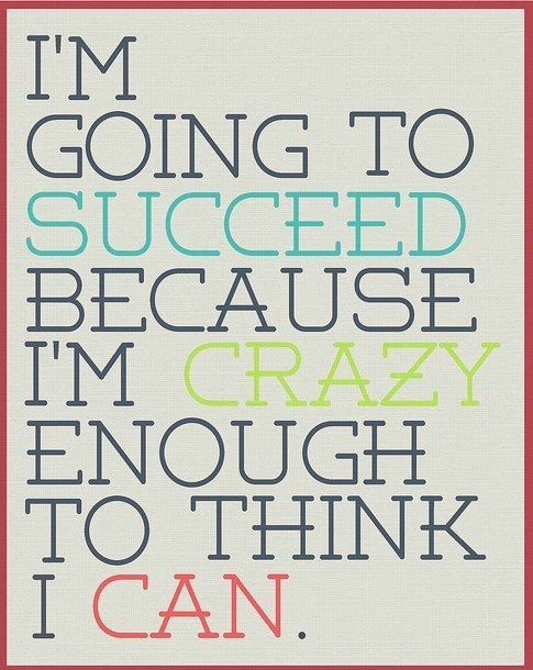 I'm going to succeed because I'm crazy enough to think I CAN! @MikeFerryOrg