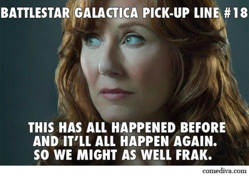 Battlestar Galactica Pick Up Lines Pick Up Lines Battlestar