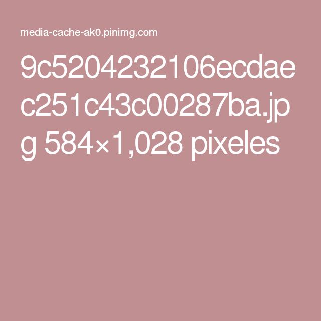 9c5204232106ecdaec251c43c00287ba.jpg 584×1,028 pixeles