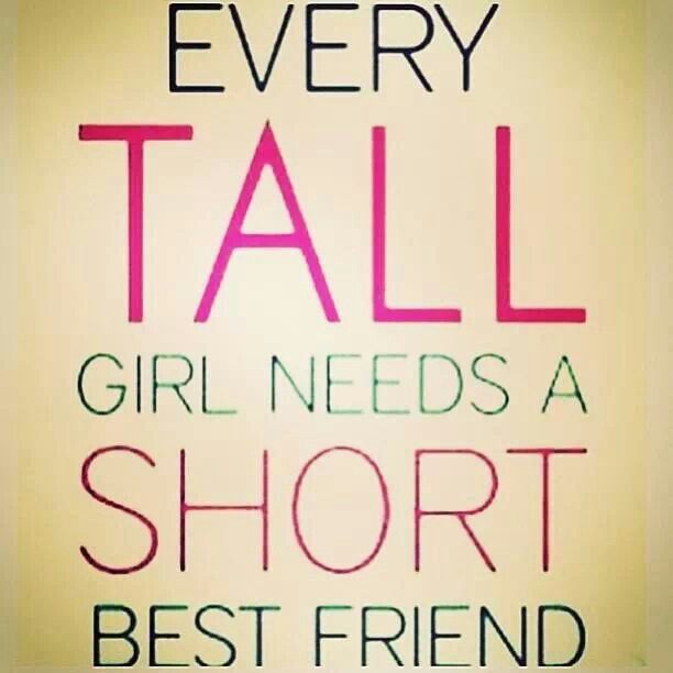 Every Tall Girl Needs A Short Best Friend Words For The Soul