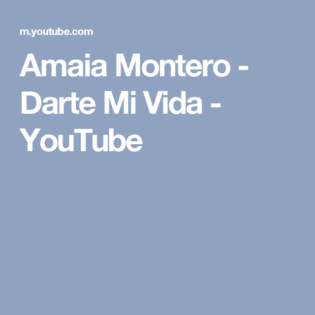 Amaia Montero Darte Mi Vida Youtube Music Videos Sony Music Vida
