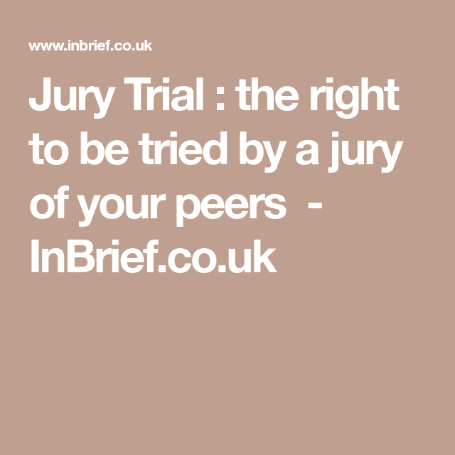 Jury Trial The Right To Be Tried By A Jury Of Your Peers Inbrief