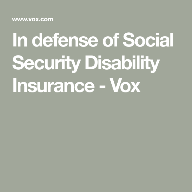 In Defense Of Social Security Disability Insurance Disability