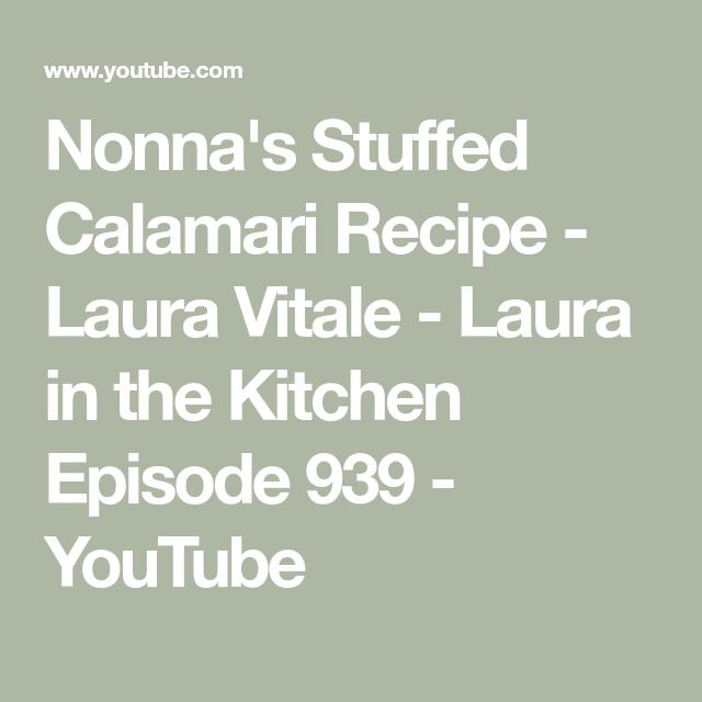 Nonna S Stuffed Calamari Recipe Laura Vitale Laura In The Kitchen Episode 939 Youtube Calamari Recipes The Kitchen Episodes Calamari