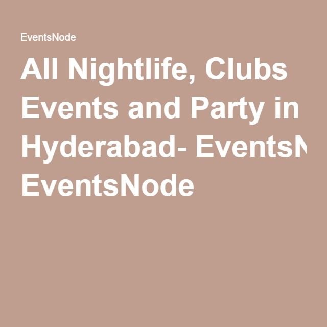 All Nightlife, Clubs Events and Party in Hyderabad- EventsNode