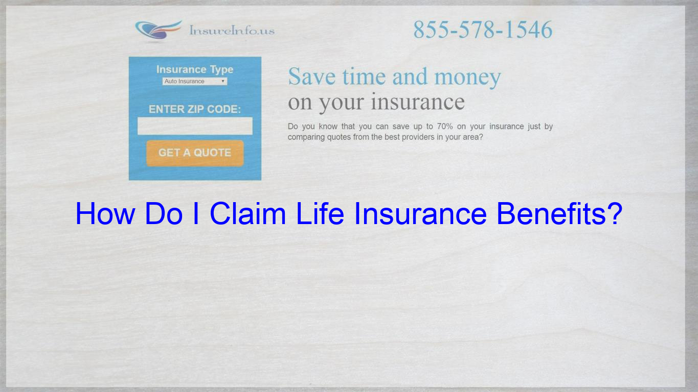 What To Do To Claim Life Insurance Benefits Life Insurance