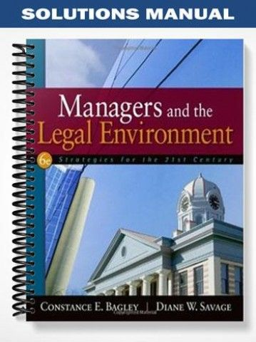 Solutions Manual For Managers And The Legal Environment Strategies