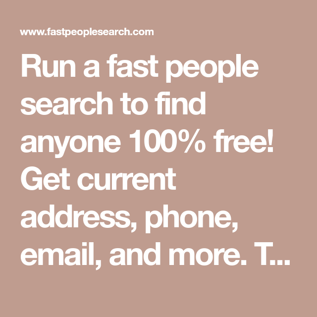Run a fast people search to find anyone 100% free! Get current