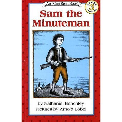 """Get your gun!"" Sam's father said. ""The British soldiers are coming this way!"" Sam's father was a Minuteman. Sam was ready in a minute.Fa..."