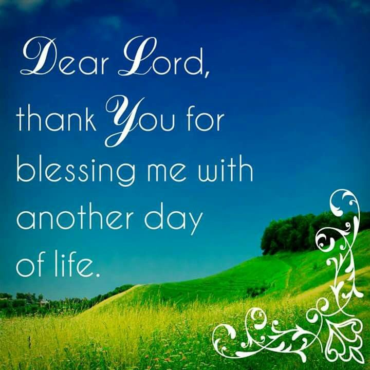 Dear Lord Thank You For Blessing Me With Another Day Of Life