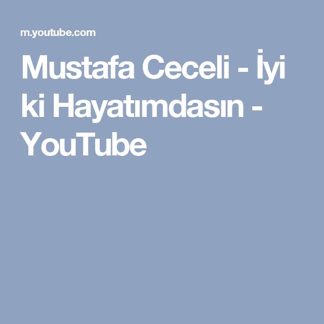 Mustafa Ceceli Iyi Ki Hayatimdasin Youtube Hayat Youtube
