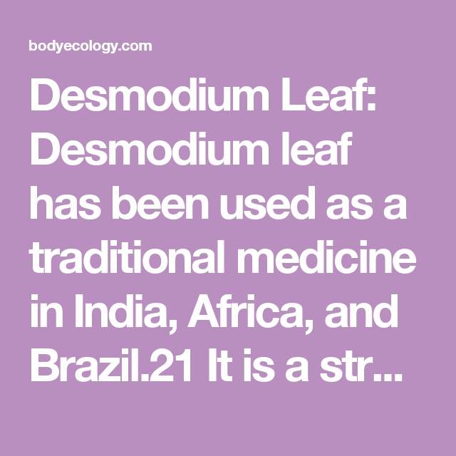Desmodium Leaf: Desmodium leaf has been used as a traditional medicine in India, Africa, and Brazil.21 It is a strong antioxidant that reduces inflammation.22 Desmodium also protects against liver damage.23 Note: Desmodium contains anti-fertility compounds that stop implantation. Do not take desmodium or any other detox herb if you are pregnant or trying to get pregnant.24
