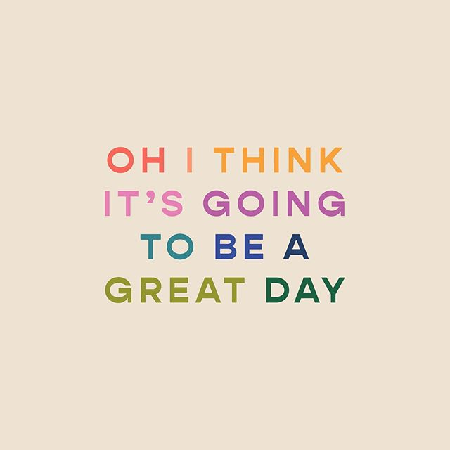 I Think It S Going To Be A Great Day C Olivia Herrick Design Good Day Quotes Great Day Quotes Quirky Quotes